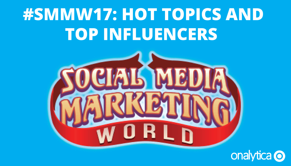 Onalytica #SMMW17: Hot topics and Top Influencers - Word Cloud