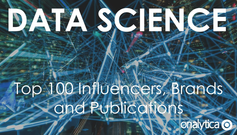 Data Science: Top 100 Influencers, Brands and Publications