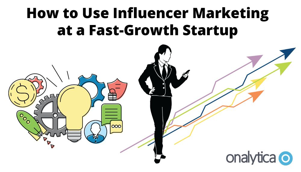 How to Use Influencer Marketing at a Fast-Growth Startup