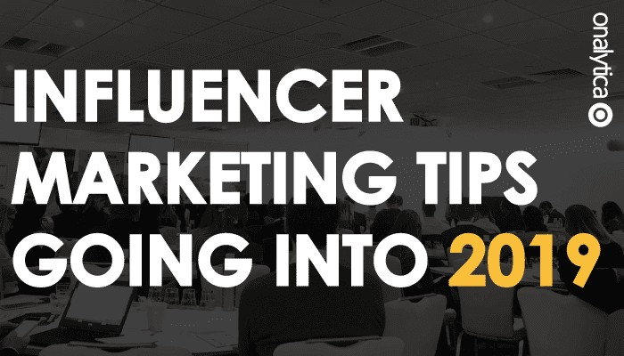 Influencer Marketing Tips Going Into 2019 - Onalytica