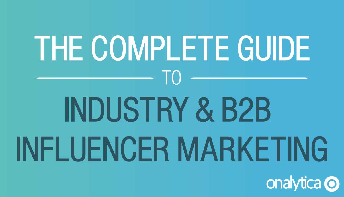The Complete Guide to Industry & B2B Influencer Marketing